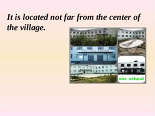 It is located not far from the center of the village.
