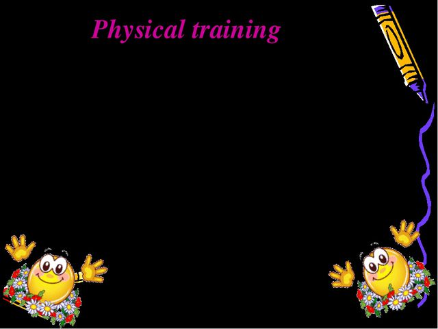 Physical training Hands up, hands down, Hands on hips, Sit down. Stand up, Ha...