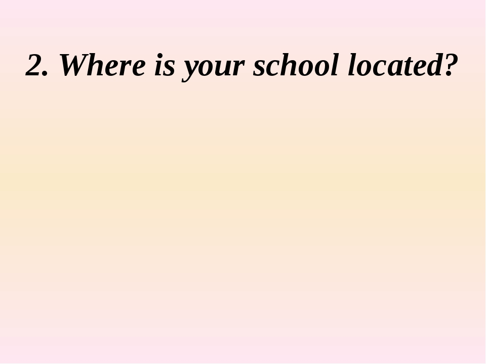2. Where is your school located?