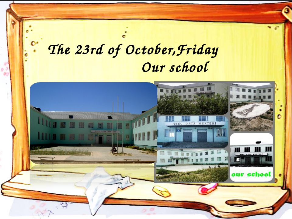 The 23rd of October,Friday Our school