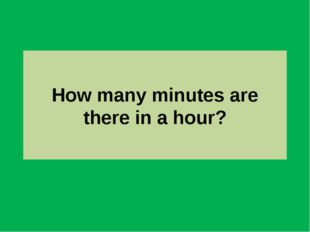 How many minutes are there in a hour?