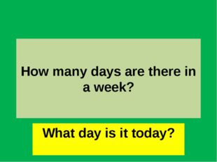 How many days are there in a week? What day is it today?