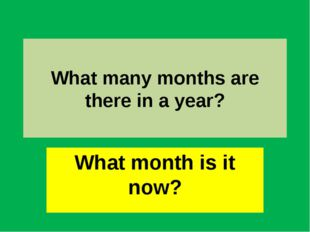 What many months are there in a year? What month is it now?