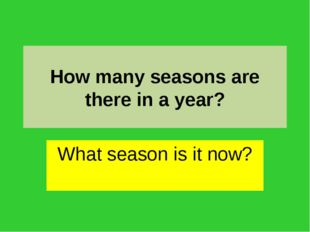 How many seasons are there in a year? What season is it now?