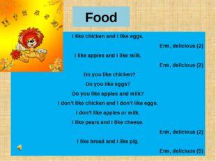 Food I like chicken and I like eggs. Erm, delicious (2) I like apples and I l