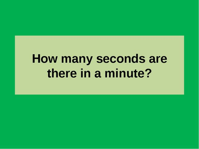 How many seconds are there in a minute?