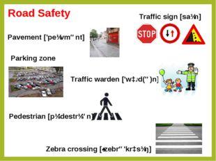 Parking zone Pedestrian [pɪ'destrɪən] Zebra crossing [ˌzebrə'krɔsɪŋ] Traffic