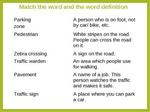 Match the word and the word definition Parking zoneA person who is on foot,