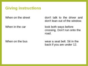 Giving instructions When on the streetdon't talk to the driver and don't lea
