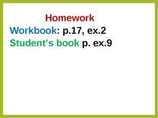 Homework Workbook: p.17, ex.2 Student's book p. ex.9