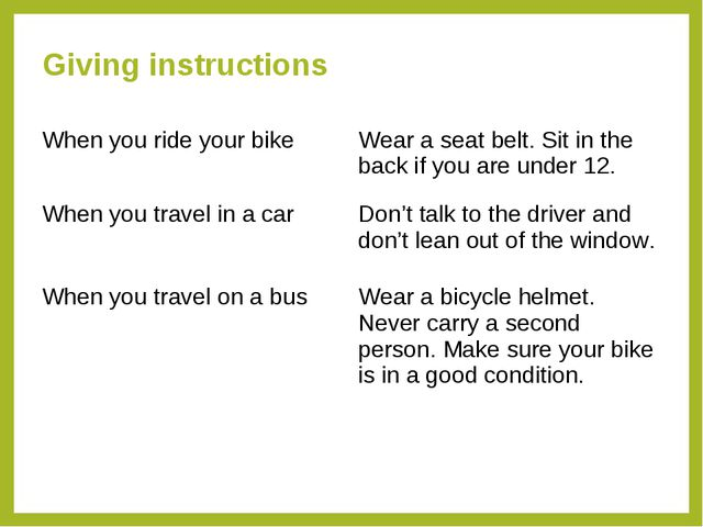 Giving instructions When you ride your bikeWear a seat belt. Sit in the back...