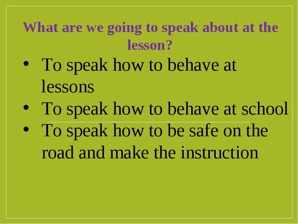 To speak how to behave at lessons To speak how to behave at school To speak h...