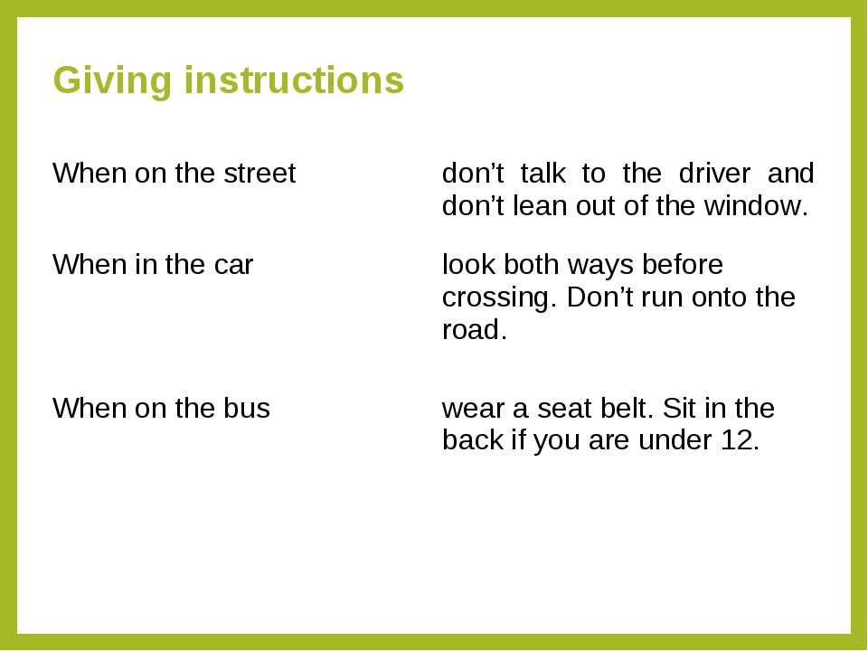 Giving instructions When on the streetdon't talk to the driver and don't lea...