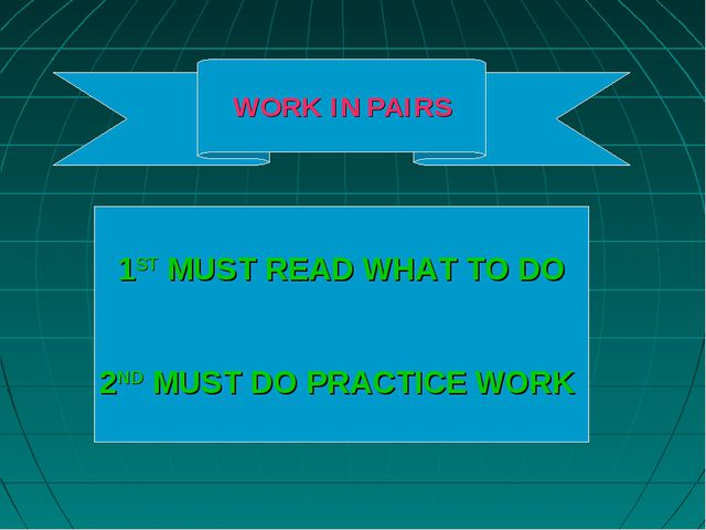 1ST MUST READ WHAT TO DO 2ND MUST DO PRACTICE WORK WORK IN PAIRS