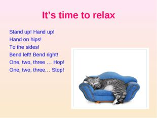 It's time to relax Stand up! Hand up! Hand on hips! To the sides! Bend left!