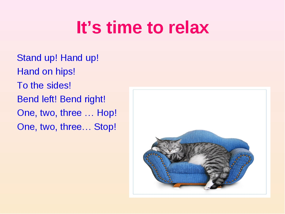 It's time to relax Stand up! Hand up! Hand on hips! To the sides! Bend left!...