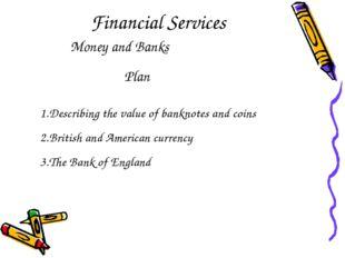 Financial Services Money and Banks Plan 1.Describing the value of banknotes a