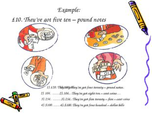 Example: £10. They've got five ten – pound notes 1). £20. They've got…………