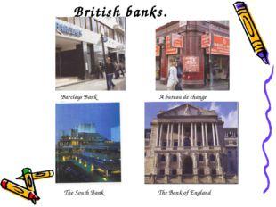 British banks. Barclays Bank A bureau de change The South Bank The Bank of En