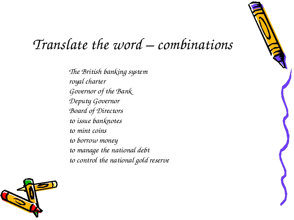 Translate the word – combinations The British banking system royal charter Go...