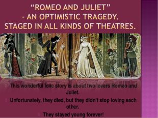 This wonderful love story is about two lovers Romeo and Juliet. Unfortunately