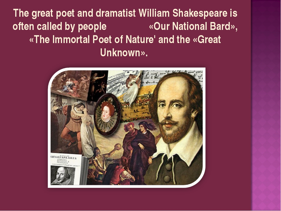 The great poet and dramatist William Shakespeare is often called by people «O...