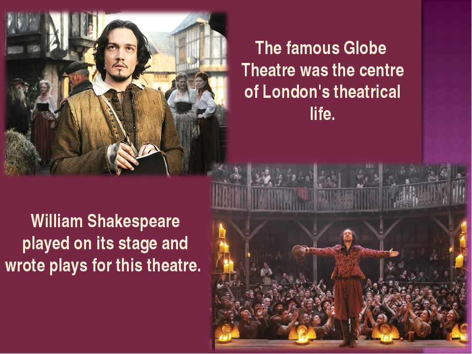 The famous Globe Theatre was the centre of London's theatrical life. William...