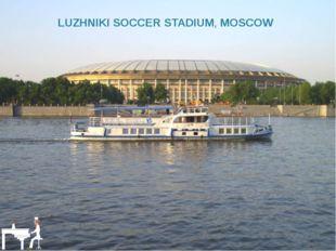 LUZHNIKI SOCCER STADIUM, MOSCOW