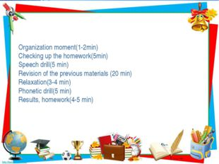 Organization moment(1-2min) Checking up the homework(5min) Speech drill(5 min