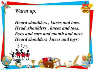Warm up. Heard shoulders , knees and toes. Head ,shoulders , knees and toes.