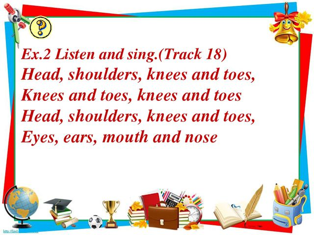 Ex.2 Listen and sing.(Track 18) Head, shoulders, knees and toes, Knees and to...