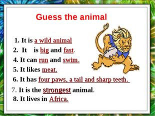 1. It is a wild animal 2. It is big and fast. 8. It lives in Africa. 4. It ca