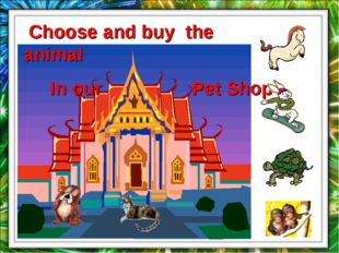 Choose and buy the animal In our Pet Shop