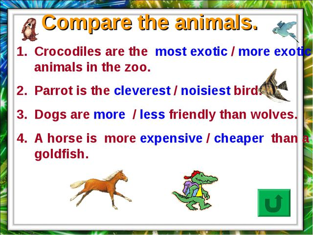 Crocodiles are the most exotic / more exotic animals in the zoo. Parrot is th...