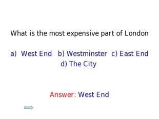 What is the most expensive part of London West End b) Westminster c) East End