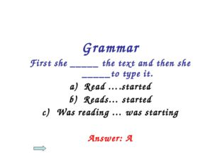 Grammar First she _____ the text and then she _____to type it. Read ….started
