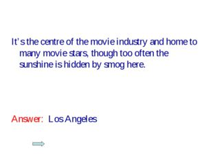 It's the centre of the movie industry and home to many movie stars, though to