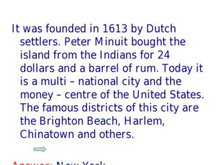 It was founded in 1613 by Dutch settlers. Peter Minuit bought the island from