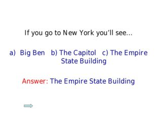 If you go to New York you'll see… Big Ben b) The Capitol c) The Empire State