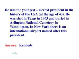 He was the youngest – elected president in the history of the USA (at the age