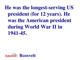 He was the longest-serving US president (for 12 years). He was the American p