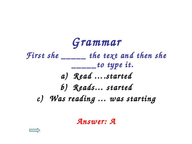 Grammar First she _____ the text and then she _____to type it. Read ….started...