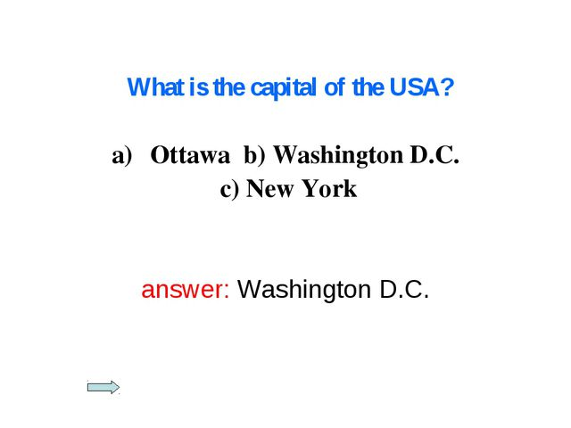 What is the capital of the USA? Ottawa b) Washington D.C. c) New York answer...