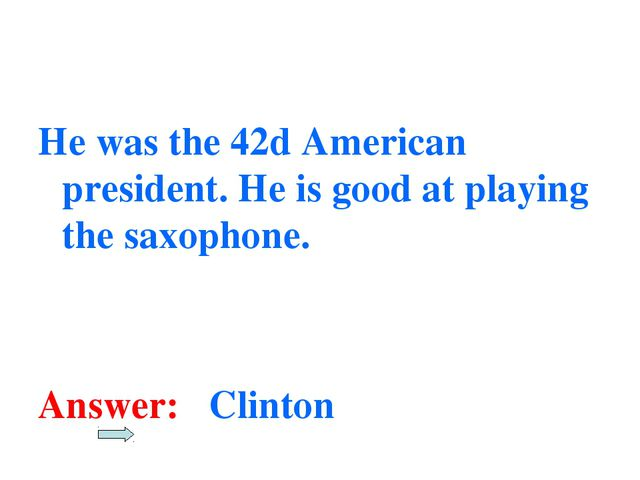 He was the 42d American president. He is good at playing the saxophone. Answe...