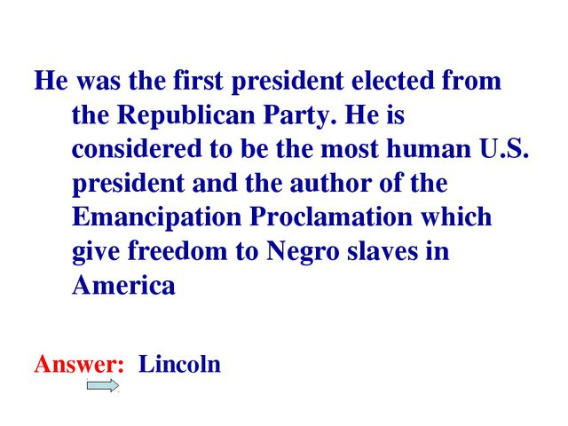 He was the first president elected from the Republican Party. He is consider...