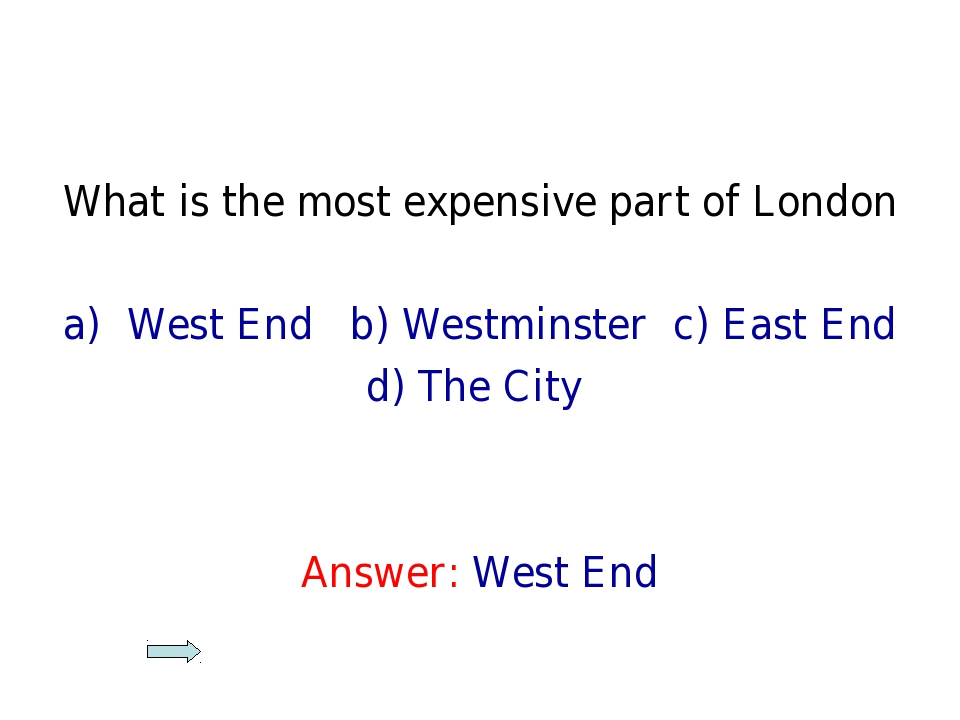 What is the most expensive part of London West End b) Westminster c) East End...