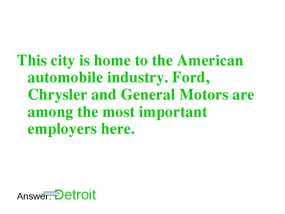 This city is home to the American automobile industry. Ford, Chrysler and Gen...