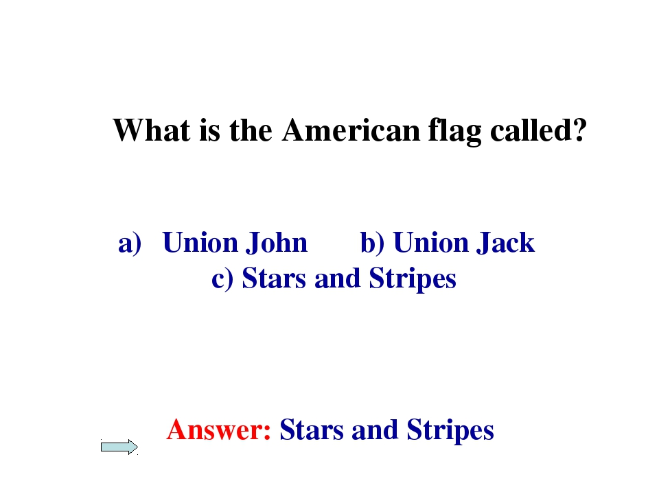 What is the American flag called? Union John b) Union Jack c) Stars and Stri...