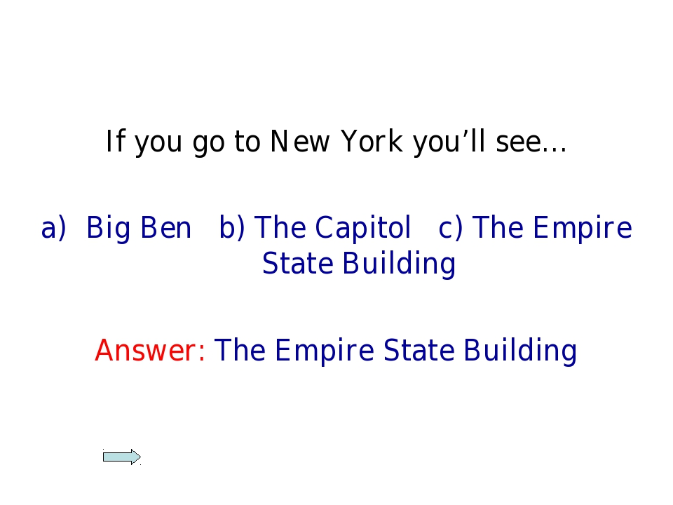 If you go to New York you'll see… Big Ben b) The Capitol c) The Empire State...