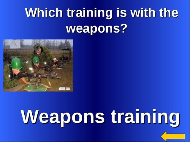 Which training is with the weapons? Weapons training